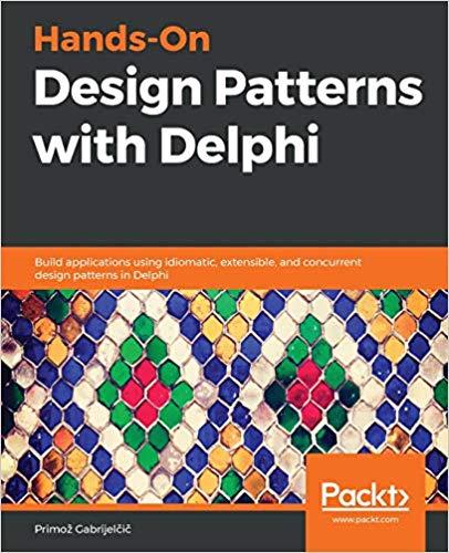 Praktische Entwurfsmuster mit Delphi: Erstellen Sie Anwendungen mit idiomatischen, erweiterbaren und gleichzeitigen Entwurfsmustern in Delphi