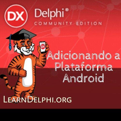 Adicionando Plataforma Android ua Delphi Community Edition