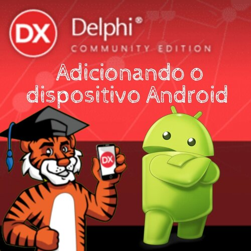 Adicionando dispositivo Android ao Delphi Community Edition